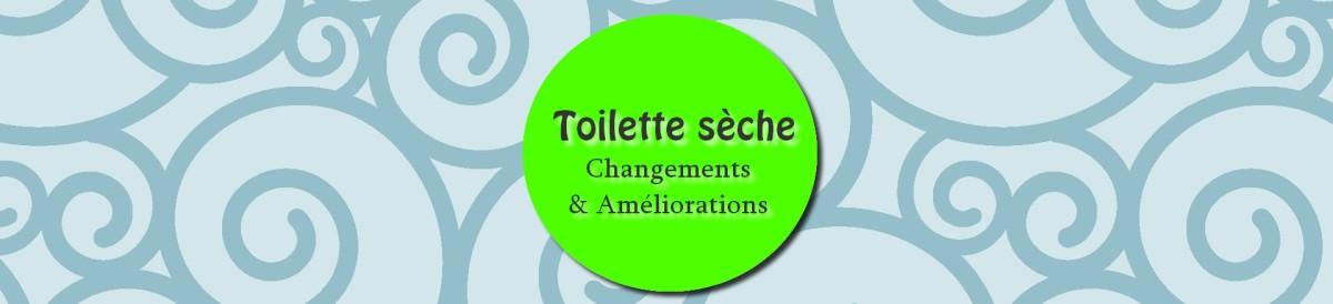 Toilette sèche : changements et améliorations